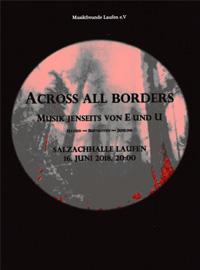 across all borders - Musik Jenseits von E und U Gesamtleitung Stephan Höllwerth